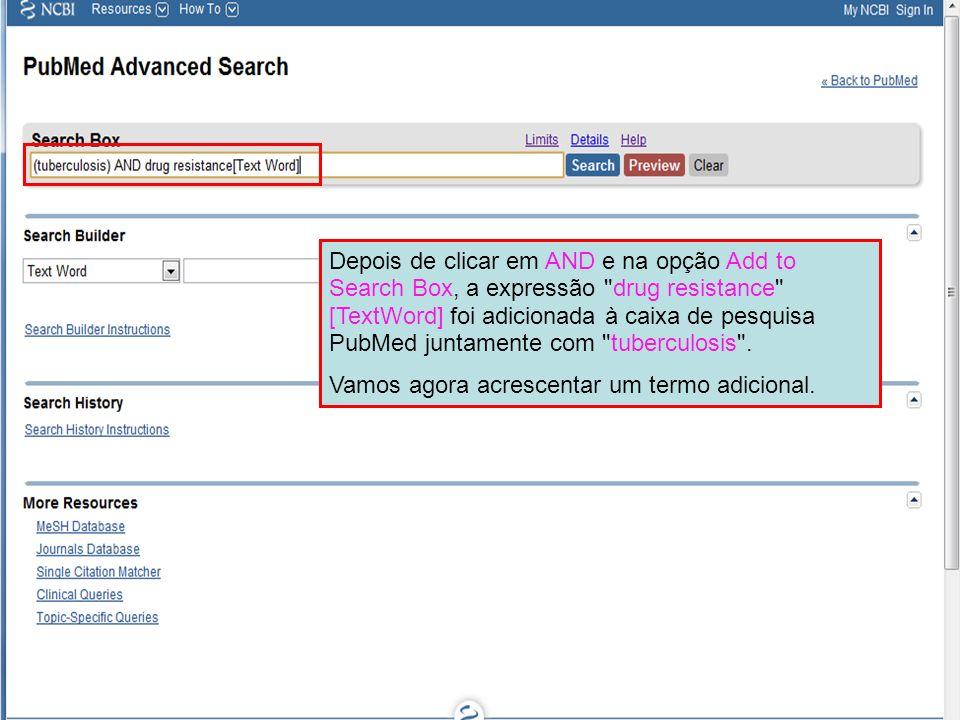 Depois de clicar em AND e na opção Add to Search Box, a expressão drug resistance [TextWord] foi adicionada à caixa de pesquisa PubMed juntamente com tuberculosis .